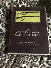 """""""The Muzzle-loading Cap Lock Rifle"""" By Ned H. Roberts, Hbdj"""