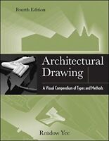 Architectural Drawing: A Visual Compendium of Types and Methods by Yee, Rendow