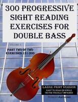 300 Progressive Sight Reading Exercises for Double Bass : Exercises 151-300, ...
