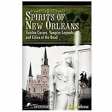 Spirits of New Orleans: Voodoo Curses, Vampire Legends and Cities of the Dead...