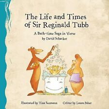 The Life and Times of Sir Reginald Tubb : A Bath-Time Saga in Verse by David...