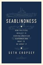 Seablindness: How Political Neglect Is Choking American Seapower and What to Do