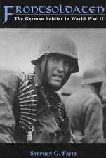 Frontsoldaten The German Soldier in World War II Stephen G. Fritz 1995 PAPERBACK
