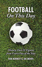 Football On This Day: History, Facts and Figures from Every Day of the Year (On