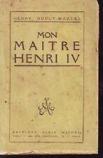 MON MAITRE HENRI IV  H DUPUY MAZUEL   1949