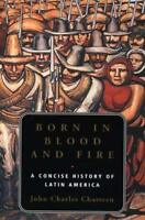 Born in Blood and Fire: A Concise History of Latin America - by Chasteen