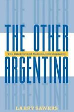 Other Argentina : The Interior and National Development by Larry Sawers.
