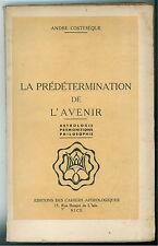 COSTESEQUE ANDRE' LA PREDETERMINATION DE L'AVENIR CAHIERS ASTROLOGIQUES  1946