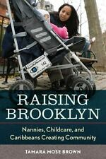 Raising Brooklyn: Nannies, Childcare, and Caribbeans Creating Community, Mose, T