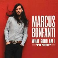 Marcus Bonfanti - What Good Am I To You? [CD]