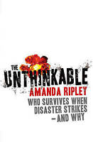 The Unthinkable: Who survives when disaster strikes - and why by Amanda...