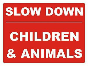 Slow down children & animals safety warning sign 30cm x 40cm or your own wording