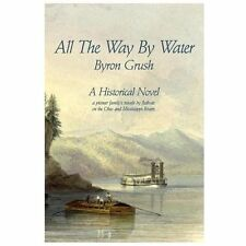 All the Way by Water : A Pioneer Family's Travels by Flatboat on the Ohio and...