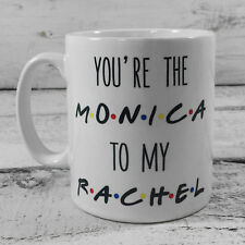 NEW FRIENDS YOU'RE THE MONICA TO MY RACHEL GIFT MUG CUP CENTRAL PERK COFFEE TEA