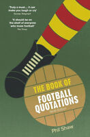 The Book of Football Quotations - Ninth Edition - Phil Shaw - Soccer book