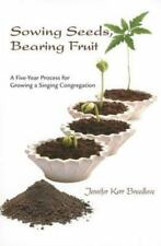 Sowing Seeds, Bearing Fruit: A Five-