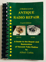 A MODERN LOOK AT ANTIQUE RADIO REPAIR FOURTH EDITION BY ALFRED CORBIN