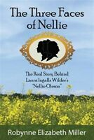 """The Three Faces of Nellie: The Real Story Behind Laura Ingalls Wilder's """"Nell..."""