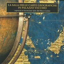 La sala delle carte geografiche in Palazzo Vecchio Capriccio et invenzione nata
