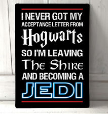 I never got my acceptance letter from Hogwarts funny quote A4 metal Sign