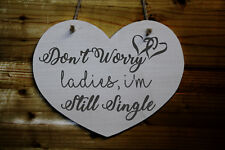 Heart Shaped Wooden Wedding Sign - Don't Worry Ladies I'm Still Single - Pageboy