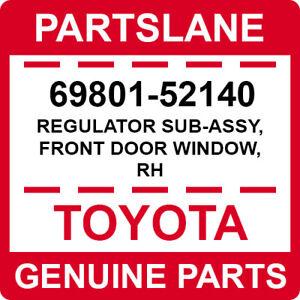 69801-52140 Toyota OEM Genuine REGULATOR SUB-ASSY, FRONT DOOR WINDOW, RH