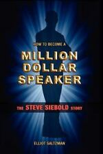 How to Become a Million Dollar Speaker: The Steve Siebold Story (Paperback or So
