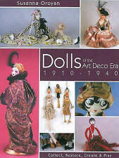 Dolls of the Art Deco Era, 1910-1940: Collect, Restore, Create and Play by...