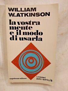 LA VOSTRA MENTE E IL MODO DI USARLA William Atkinson 1971 Napoleone spirito