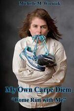 My Own Carpe Diem : Come Run with Me by Michelle Wozniak (2013, Paperback)