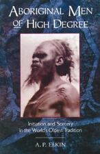 Aboriginal Men of High Degree : Initiation and Sorcery in the World's Oldest...