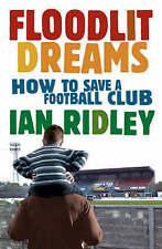 Floodlit Dreams: How to Save a Football Club by Ian Ridley - PB