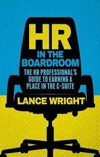 HR in the Boardroom: The HR Professional S Guide to Earning a Place in the C-Sui