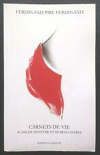 PEINTURE BELGE: Ferdinand Pire Ferdinand - Carnets de vie (AVEC DESSIN ORIGINAL)