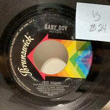 Fred Hughes Baby Boy- Brunswick 755419 VG Soul 45