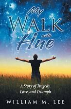 My Walk with Hue : A Story of Tragedy, Love, and Triumph by William M. Lee...