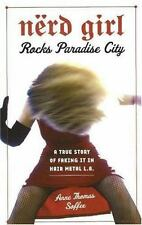 Nerd Girl Rocks Paradise City: A True Story of Faking it in Hair Metal L.A. by