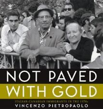Not Paved with Gold : Italian-Canadian Immigrants in The 1970s by  Pietropaolo
