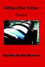 NEW Whistle One: Poems by Shania Kohn Brown