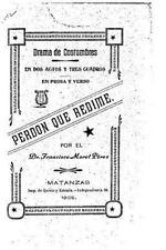 Perdón Que Redime, Drama de Costumbre, en Dos Actos y Tres Cuadros, en Prosa...