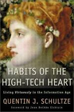 Habits of the High-Tech Heart: Living Virtously in the Information Age Schultze