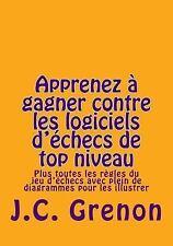 Apprenez a Gagner Contre les Logiciels d'echecs de Top Niveau by J. C Grenon...