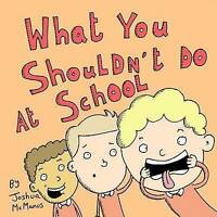 (Good)-What you shouldn't do at school: A silly rhyming picture book for childre