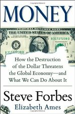Money: How the Destruction of the Dollar Threatens the Global Economy - and What