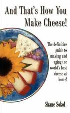 NEW - And That's How You Make Cheese! by Sokol, Shane
