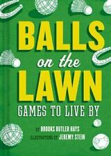 Balls on the Lawn: Games to Live By, , Hays, Brooks Butler, Excellent, 2014-03-1