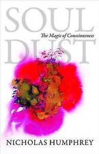 NEW Soul Dust: The Magic of Consciousness by Nicholas Humphrey