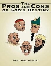 The Pros and Cons of God's Destiny by Prof. Said Louahabi (2012, Paperback)