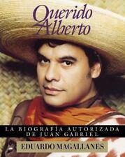 Querido Alberto : Biografia Autorizado de Juan Gabriel by Eduardo Magallanes...
