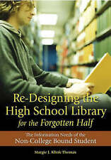 Re-Designing the High School Library for the Forgotten Half: The Information Nee